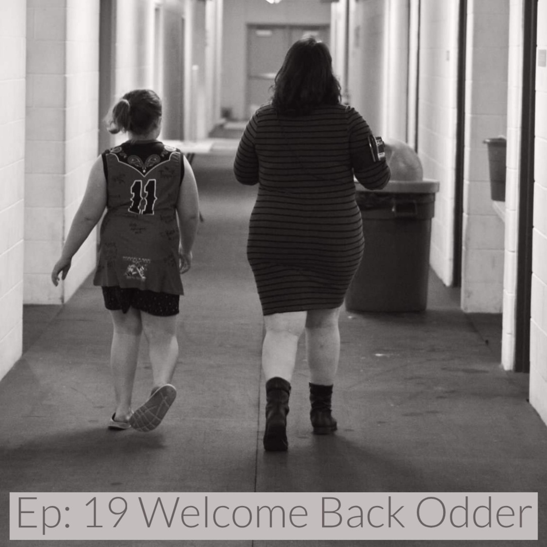 Ep. 19: Welcome Back Odder