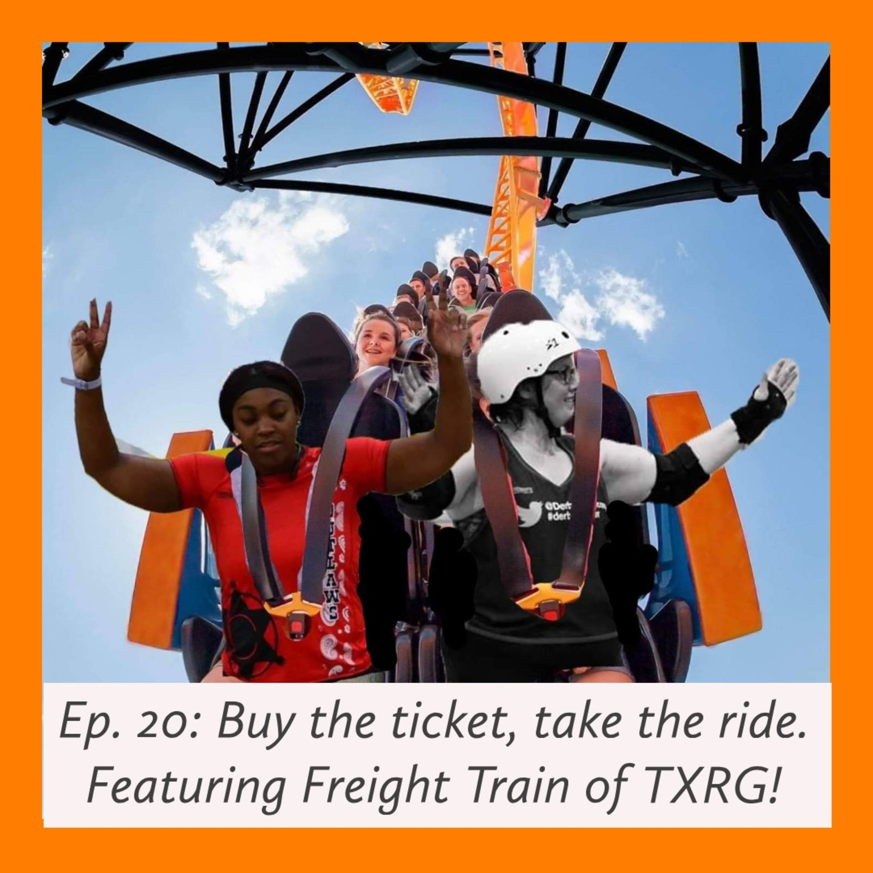 Ep: 20 Buy the ticket, take the ride. Featuring Freight Train of TXRG!
