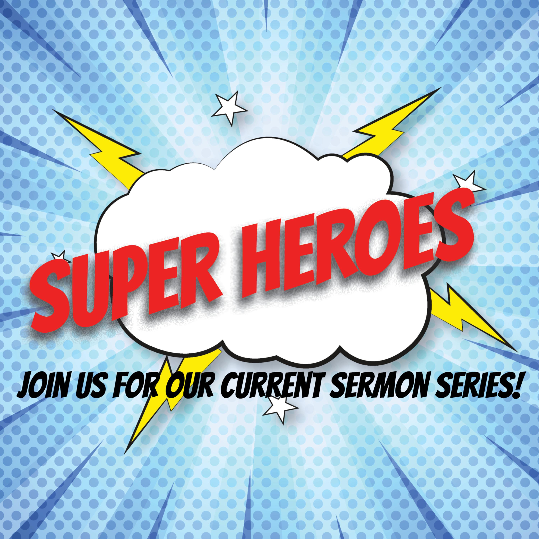 Super Heroes Sermon Series Week One