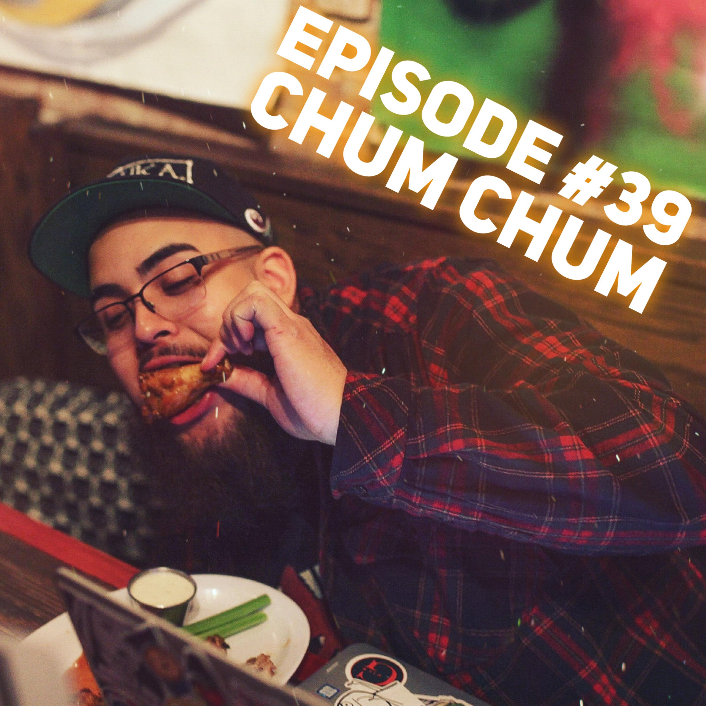 Episode #39 - Chum Chum