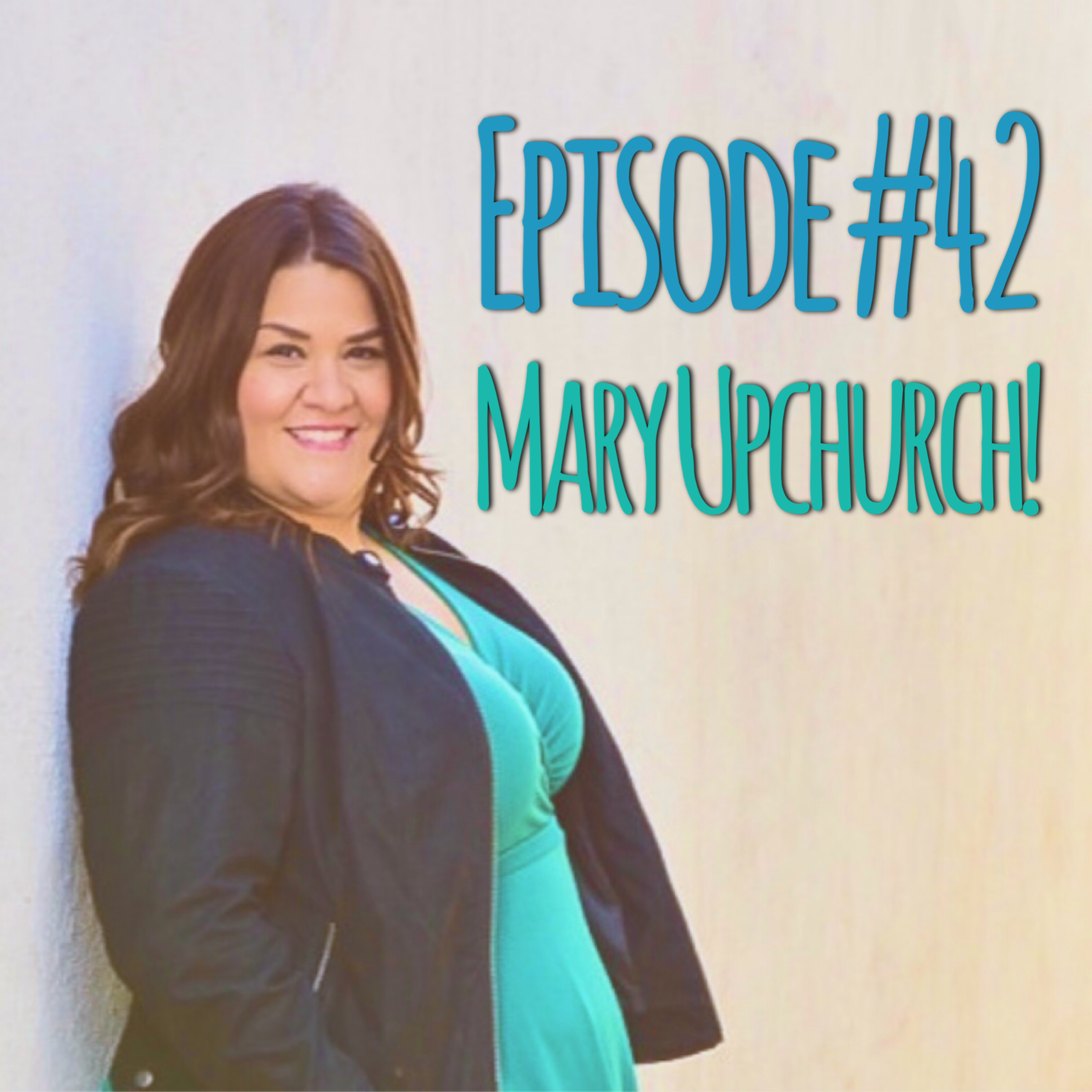 Episode #42 - Mary Upchurch