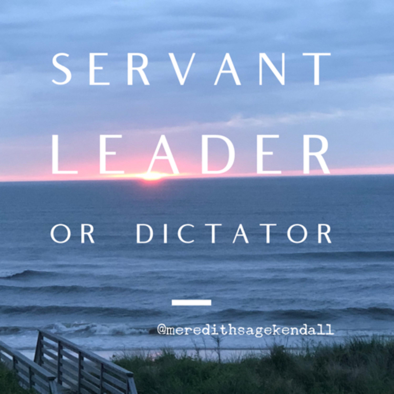 Servant Leadership or Dictatorship