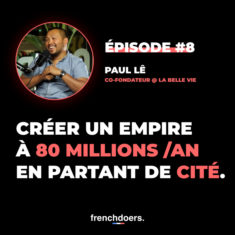 Bâtir un EMPIRE de l'épicerie en ligne en partant de cité ft. Paul Lê de La Belle Vie - FD#8