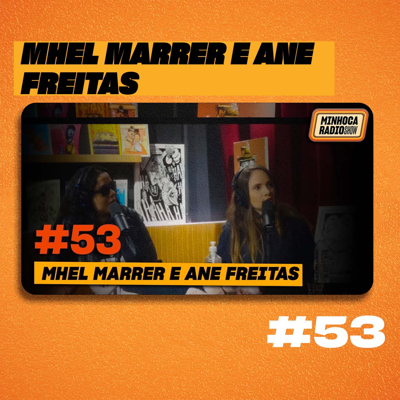 MINHOCA RÁDIO SHOW #53 - MHEL MARRER E ANE FREITAS