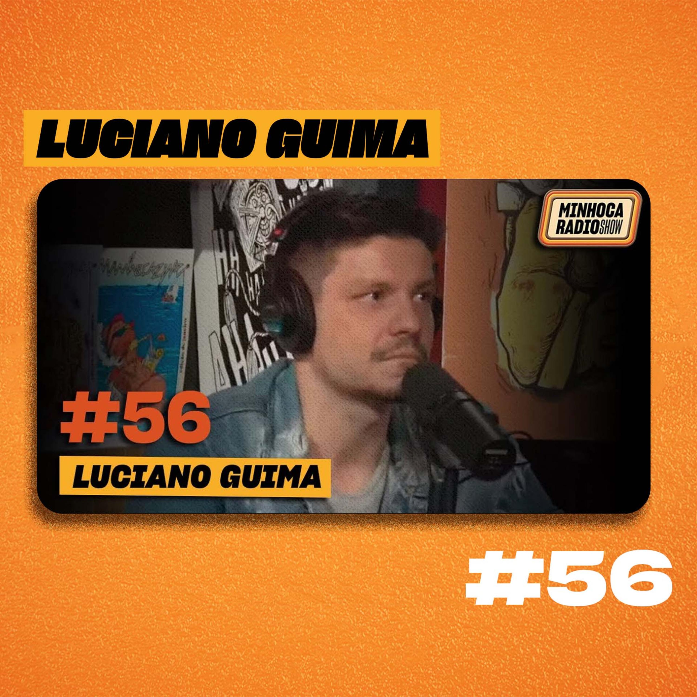 MINHOCA RADIO SHOW #56 - LUCIANO GUIMA