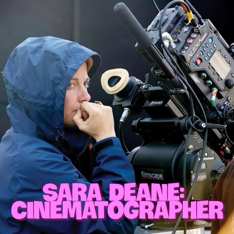 Cinematographer - Sara Deane
