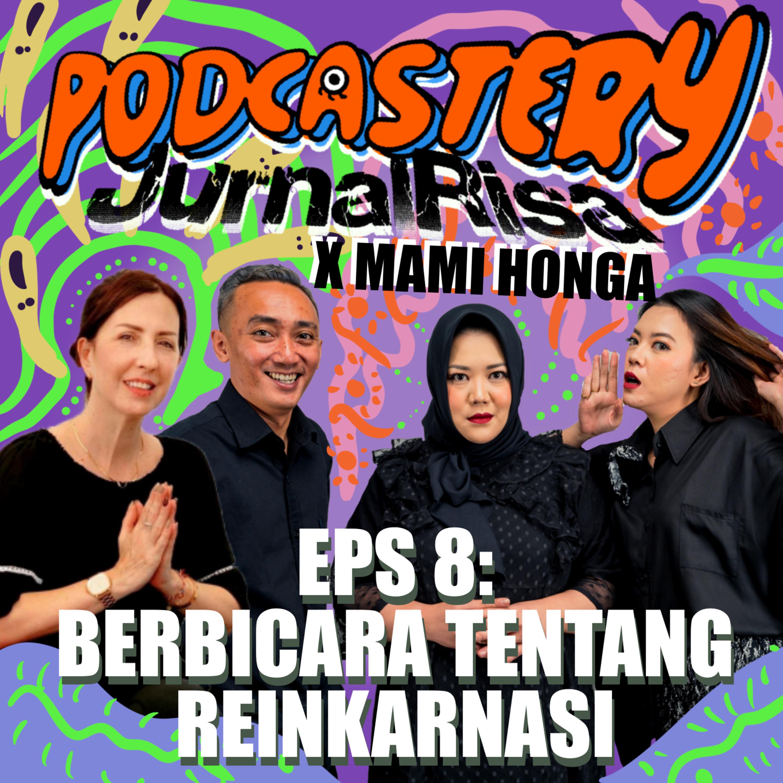 #8 Podcastery Jurnalrisa x Mami Honga : Berbicara Tentang Reinkarnasi