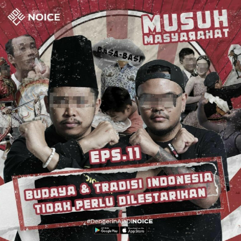 Eps 11: Budaya & Tradisi Indonesia Tidak Perlu Dilestarikan
