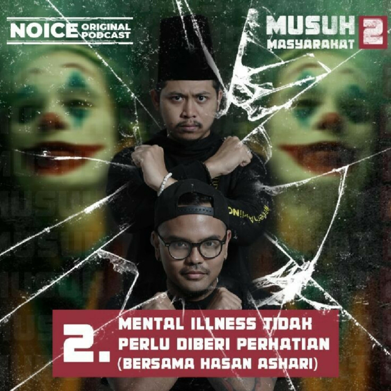 Eps 2: Mental Illness Tidak Perlu Diberi Perhatikan (bersama Hasan Askari)