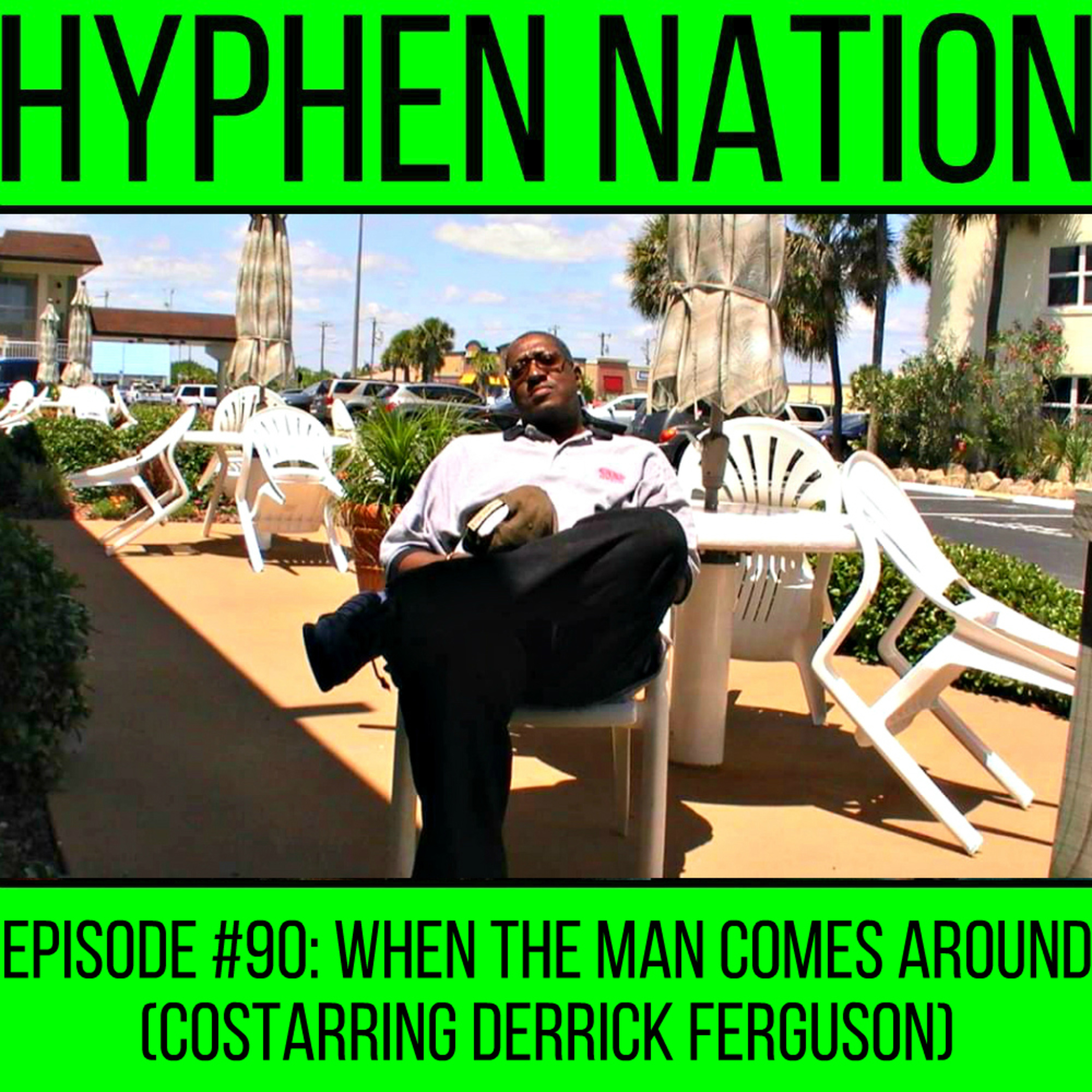 Episode #90: When The Man Comes Around (Costarring Derrick Ferguson)