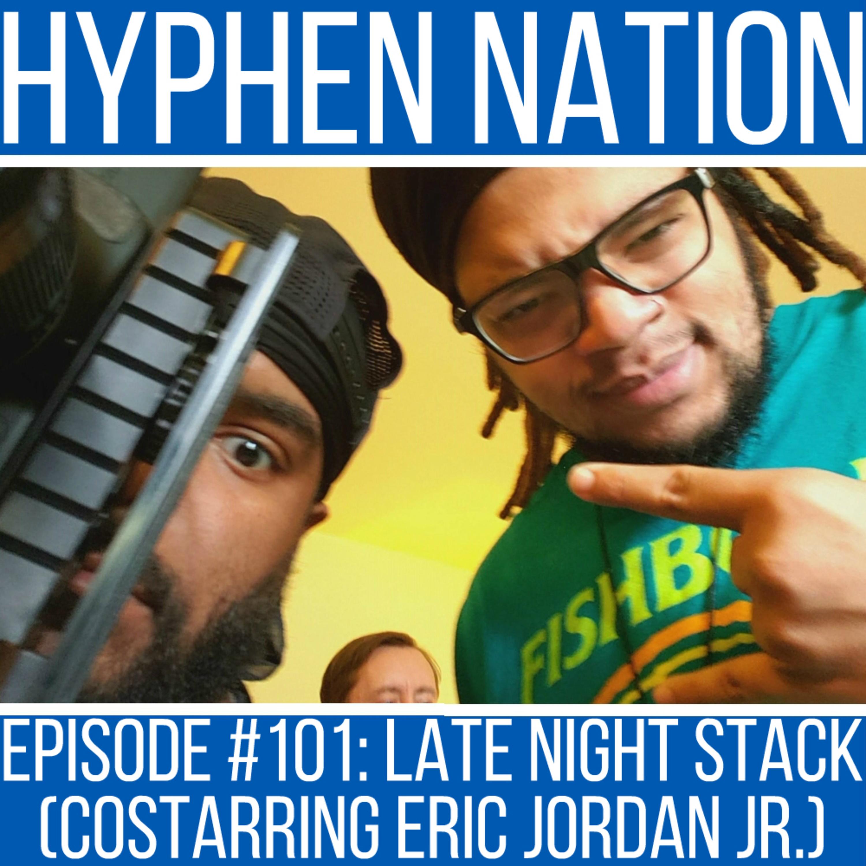 Episode #101: Late Night Stack (Costarring Eric Jordan Jr.)