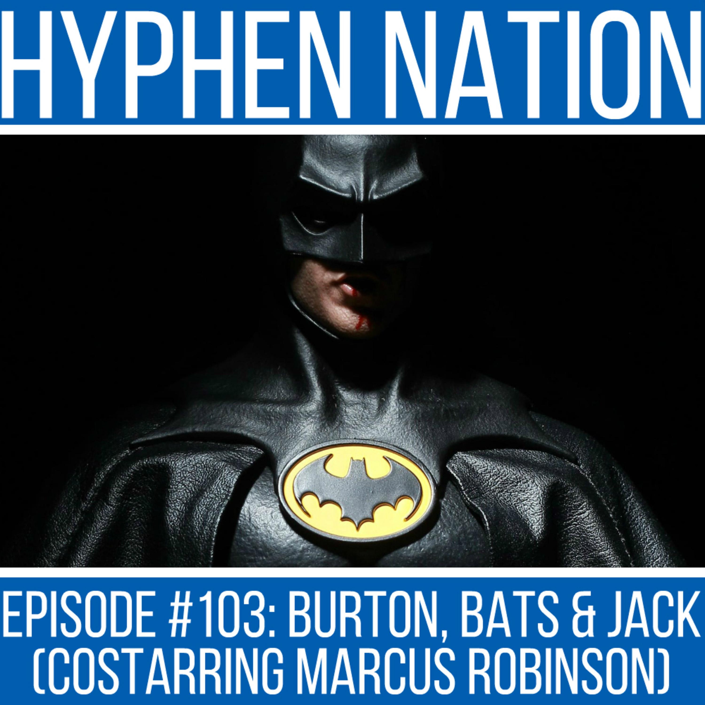 Episode #103: Burton, Bats & Jack (Costarring Marcus Robinson)