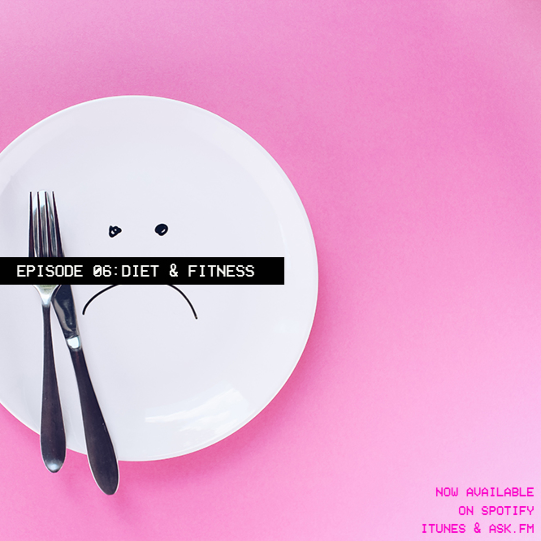 EPISODE 06 - Diet & Fitness