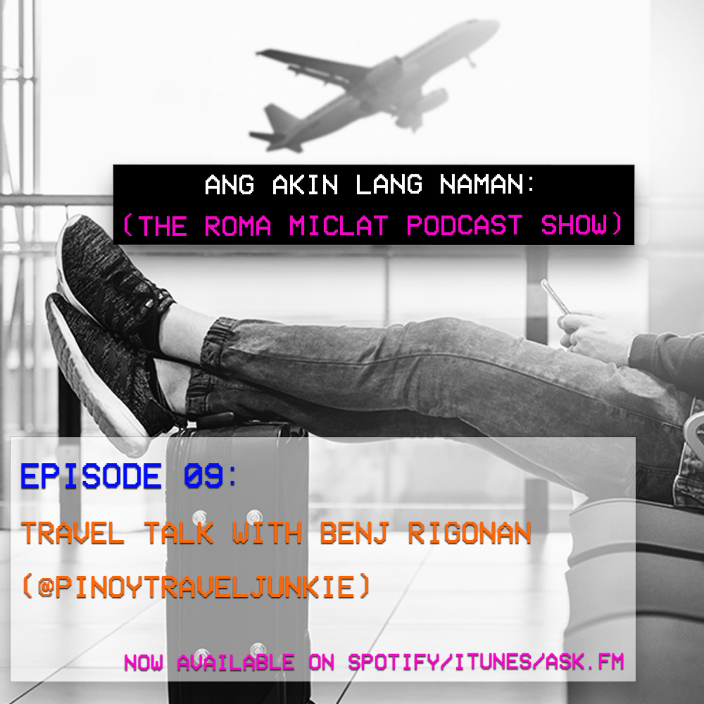 EPISODE 09 - Travel Talk with Benj Rigonan (@pinoytraveljunkie)