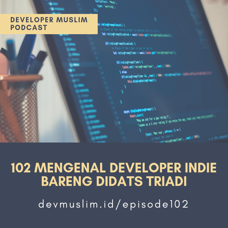 102 Mengenal Developer Indie Bareng Didats Triadi