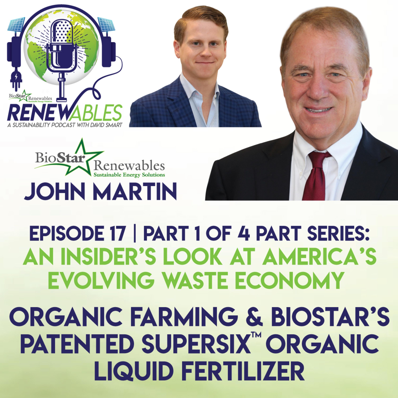 RENEWables Episode 17: (1 of 4 Part Series) Organic Farming & BioStar's Patented SuperSix Organic Liquid Fertilizer