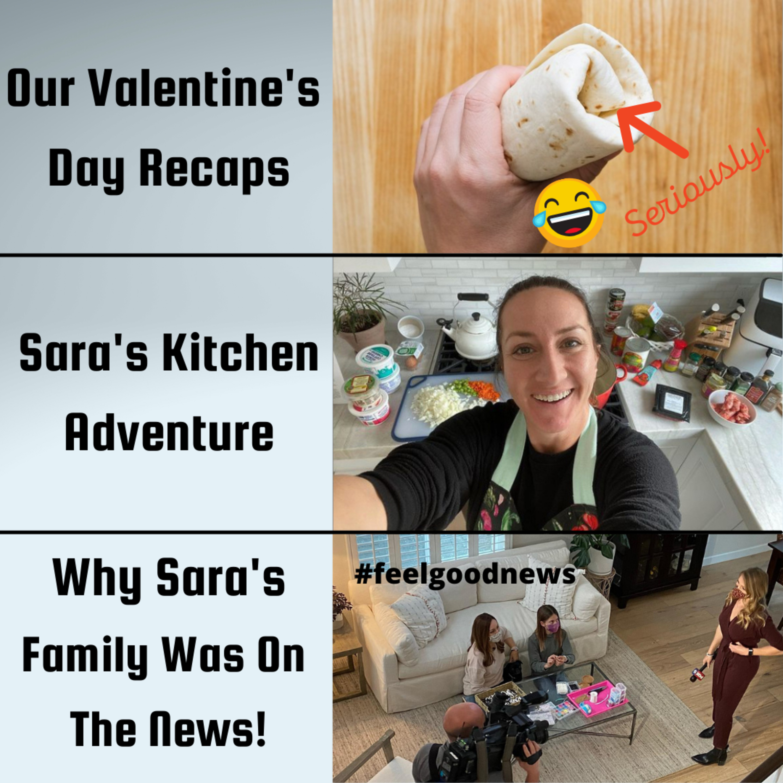 Our Valentines Recaps, Sara's Kitchen Adventure and Sara's OWN Feel Good News