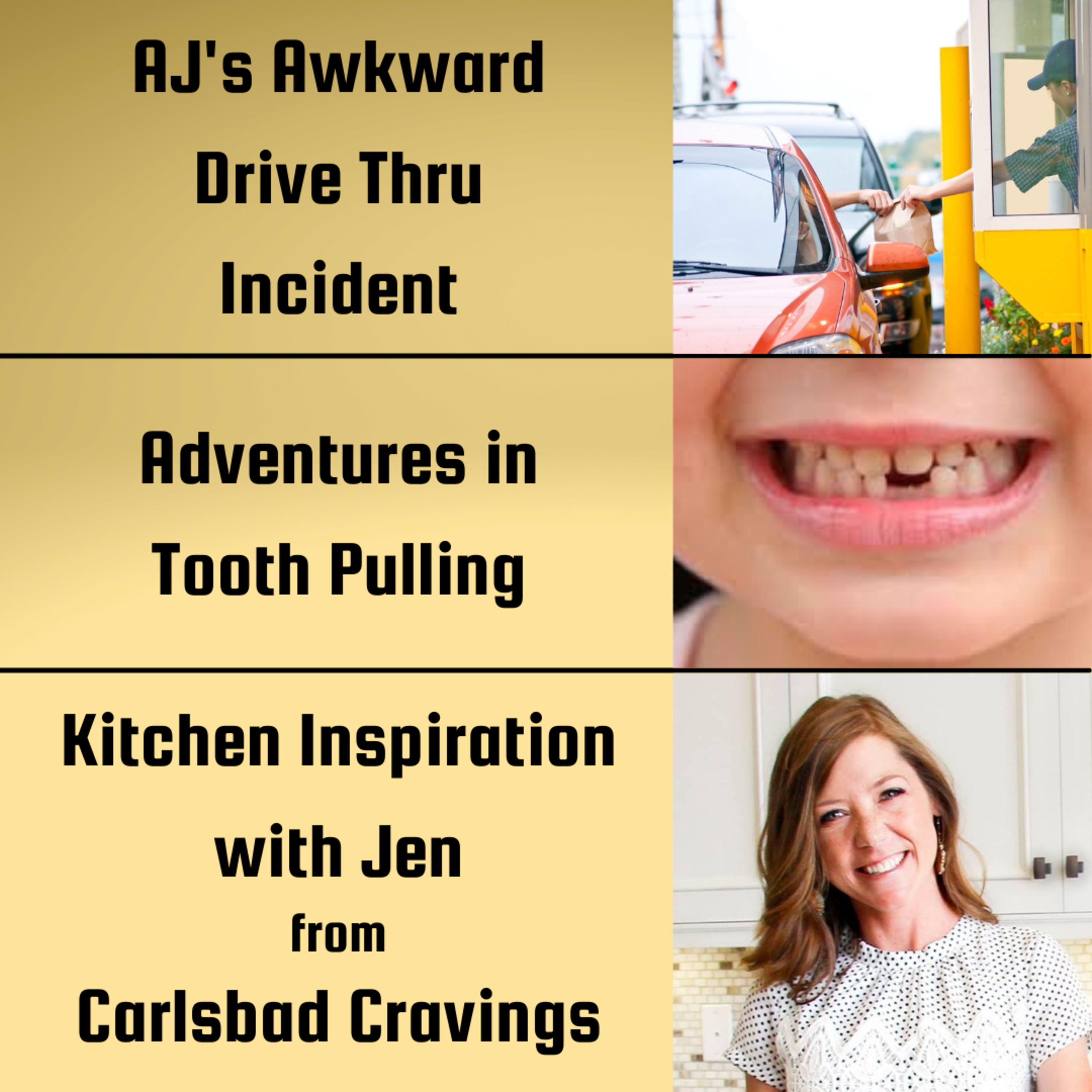 AJ's Awkward Drive Thru Incident, Adventures in Tooth Polling and Jen from Carlsbad Cravings