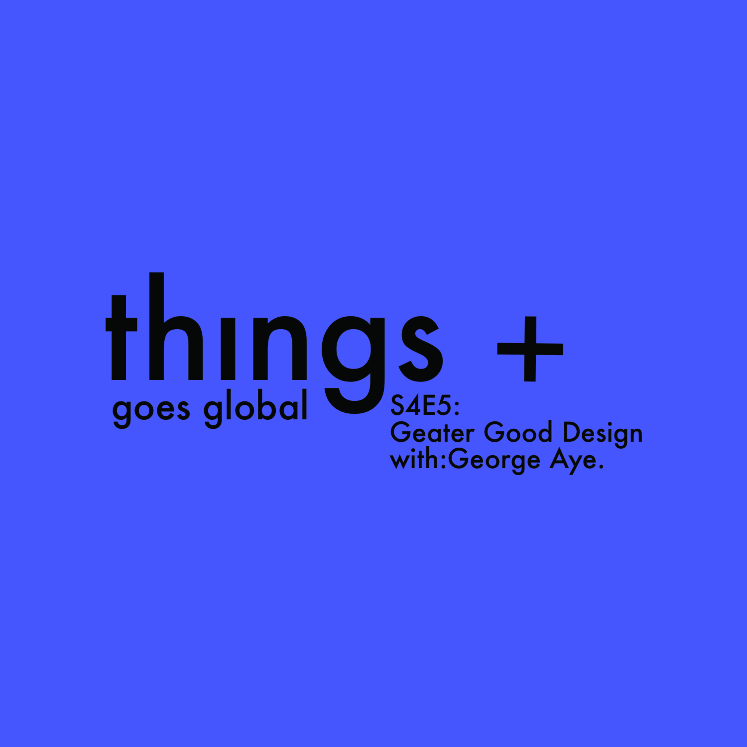 Greater Good Design With George Aye (s04 e05)