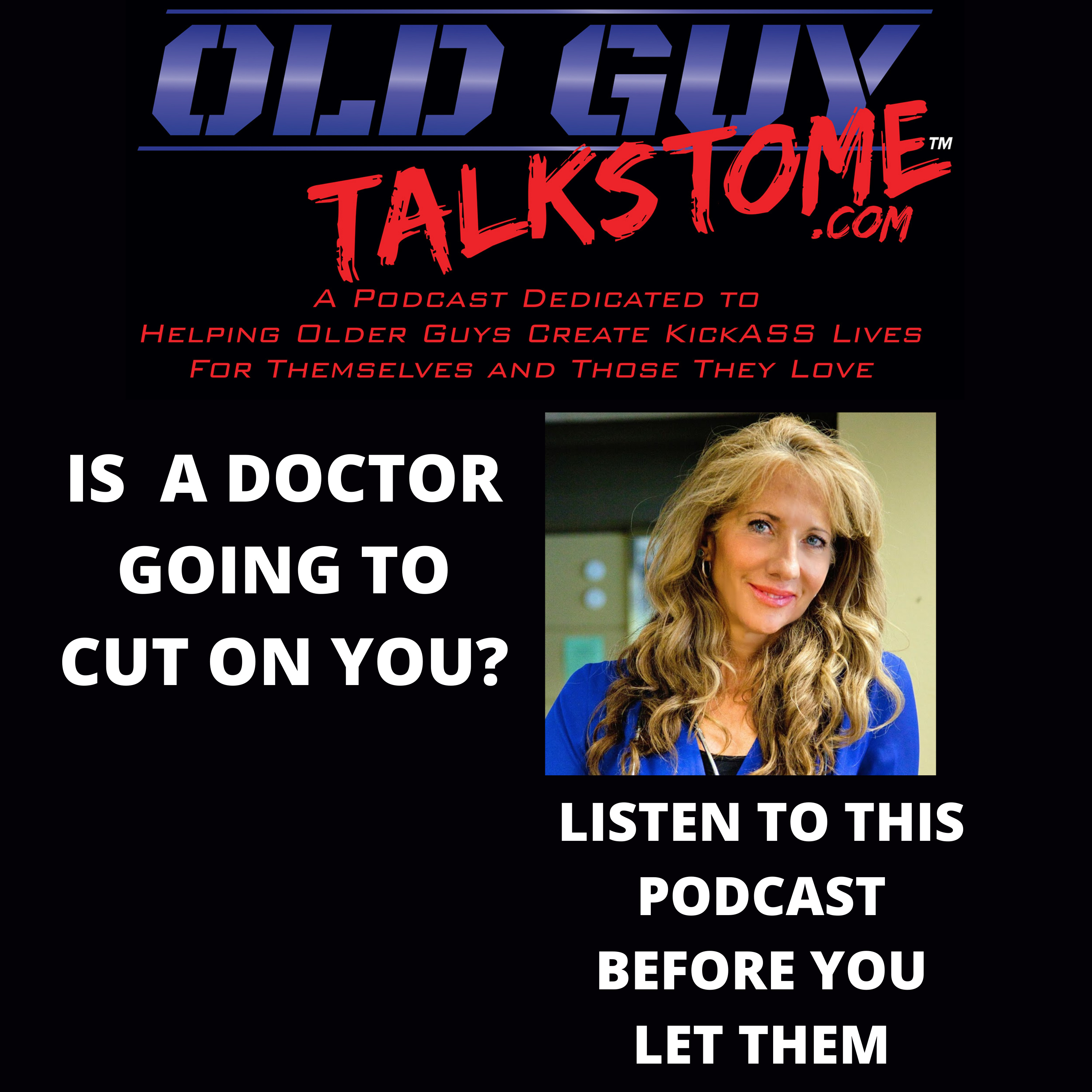 OldGuyTalksToMe - IS A DOCTOR GOING TO CUT ON YOU? LISTEN TO THIS PODCAST BEFORE YOU LET THEM