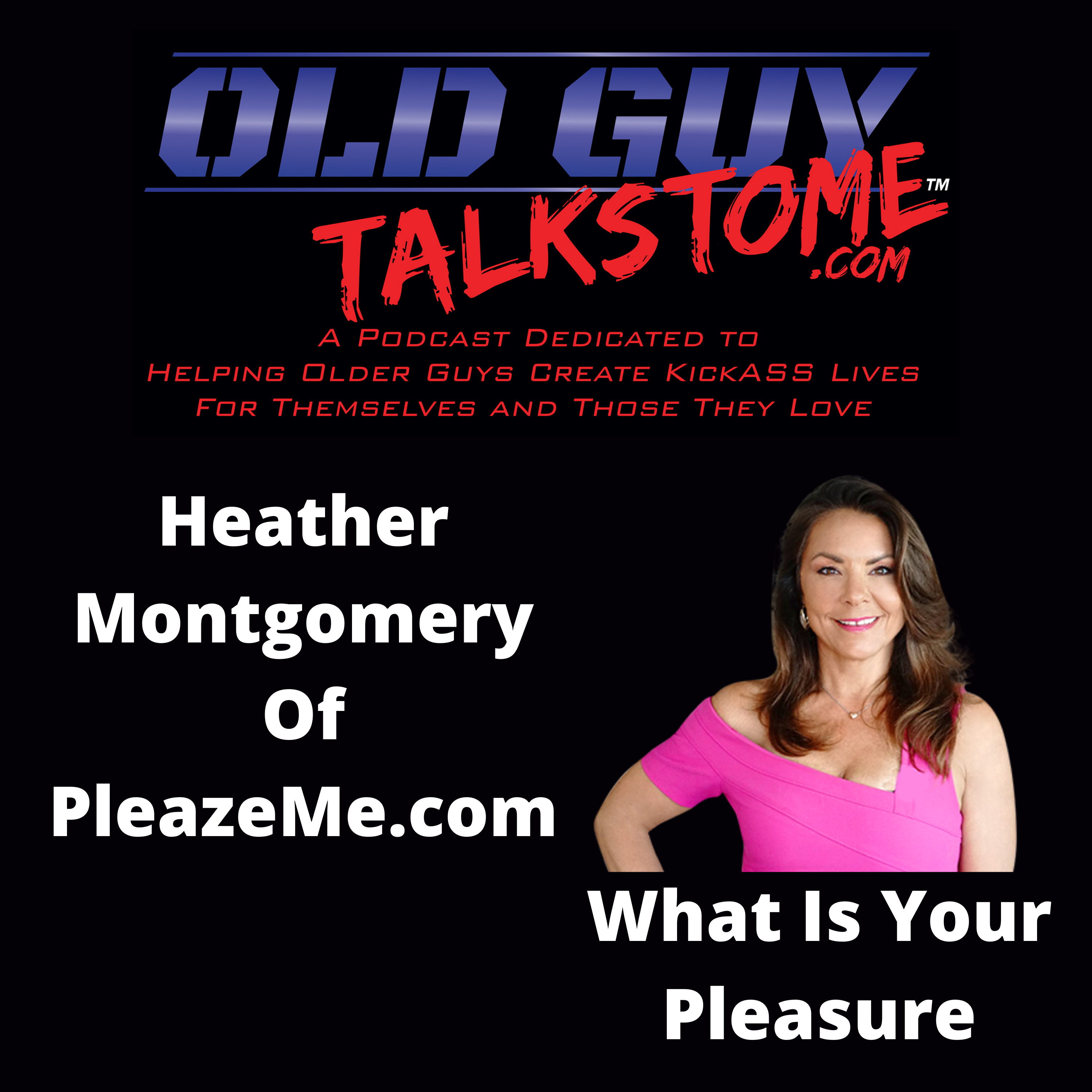 OldGuyTalksToMe - What Is Your Pleasure???