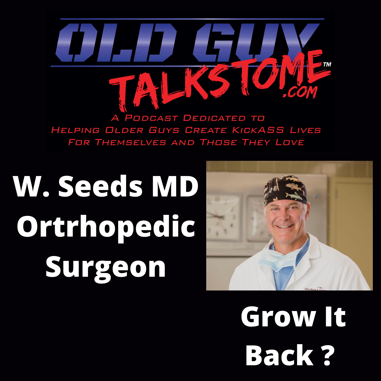 OldGuyTalksToMe - W. Seeds MD Orthopedic Surgeon, Grow It Back?