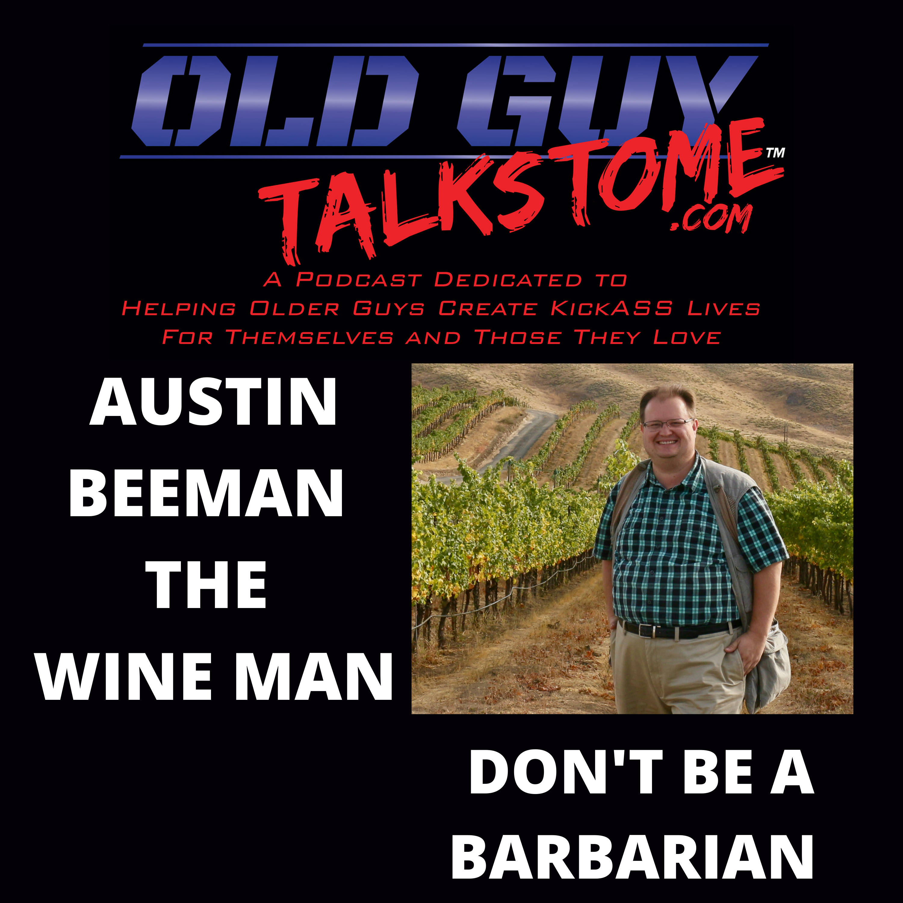 OldGuyTalksToMe - Austin Beeman the Wine Man: Don't be a Barbarian
