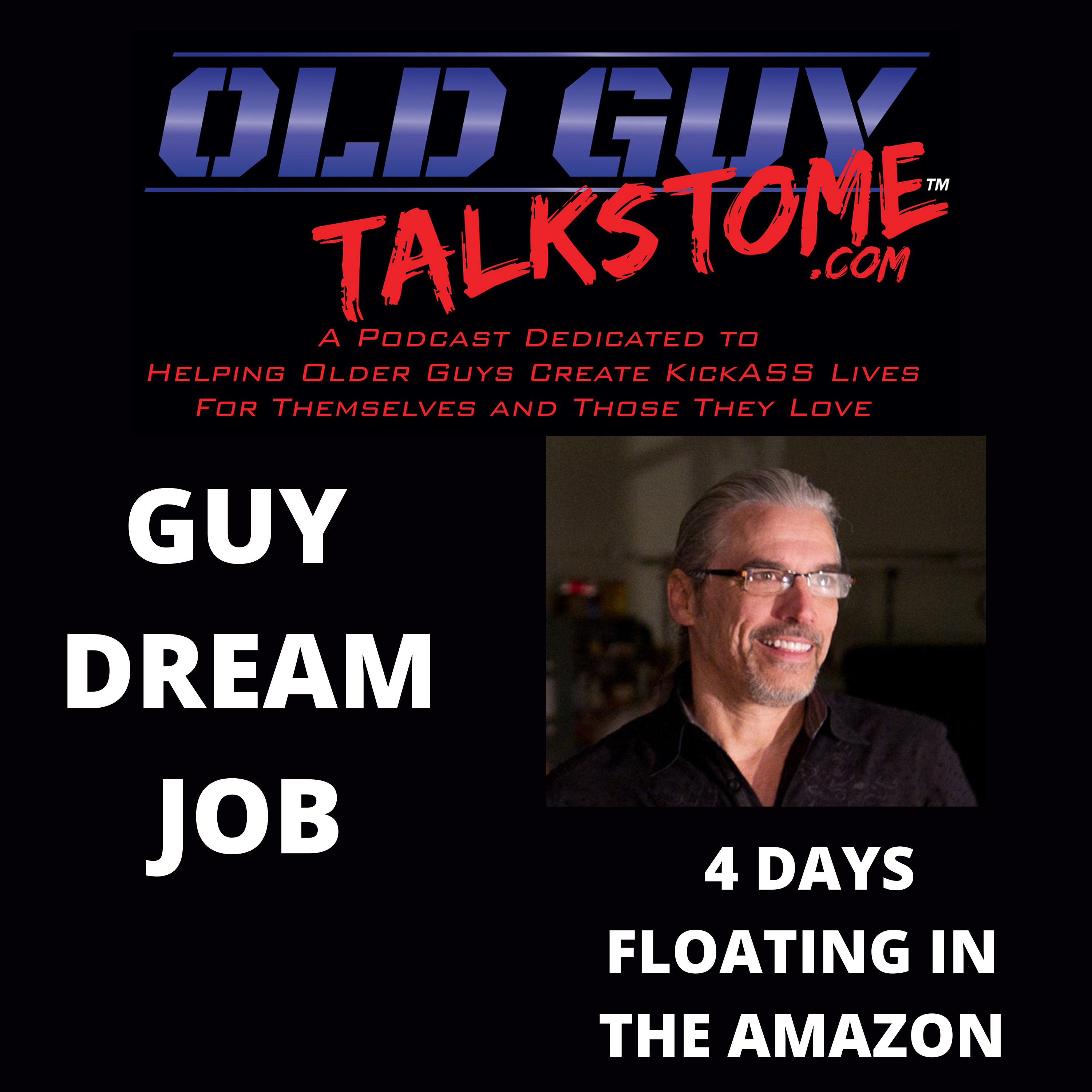 OldGuyTalksToMe - GUY DREAM JOB: 4 DAYS FLOATING IN THE AMAZON