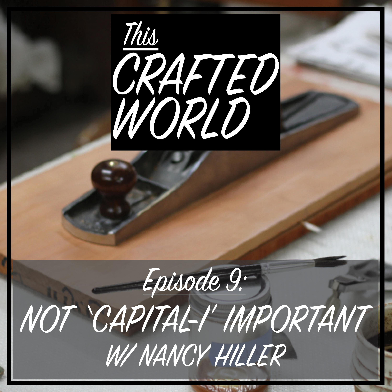 Episode 9: Not 'Capital-I' Important w/ Nancy Hiller