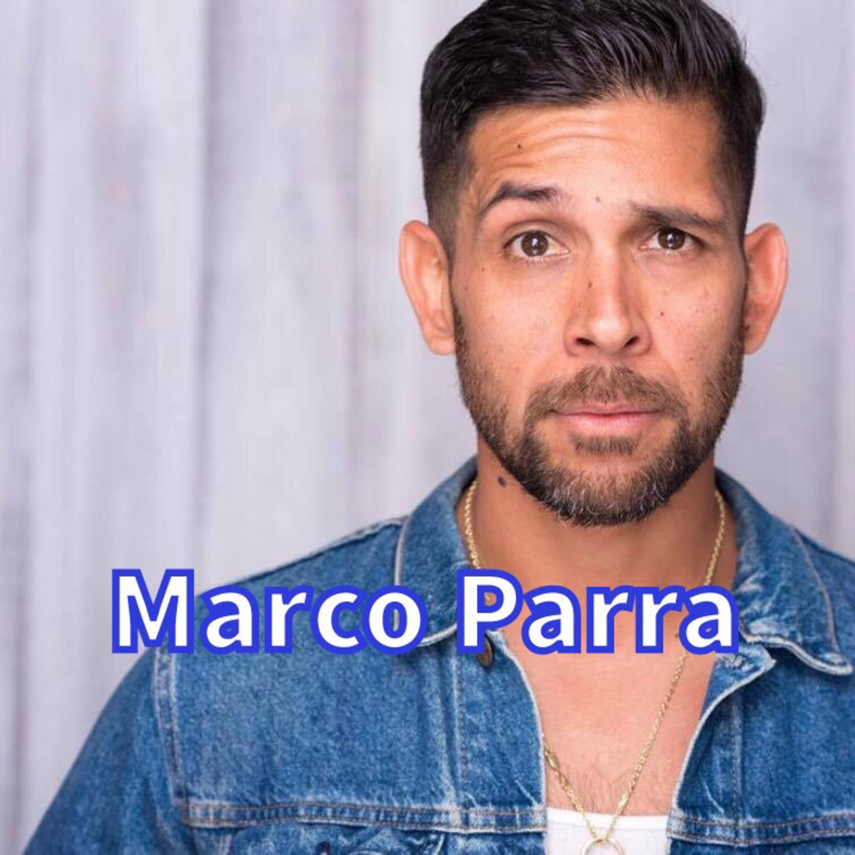 Ep. 95 Marco Parra ACTOR/CREATIVE