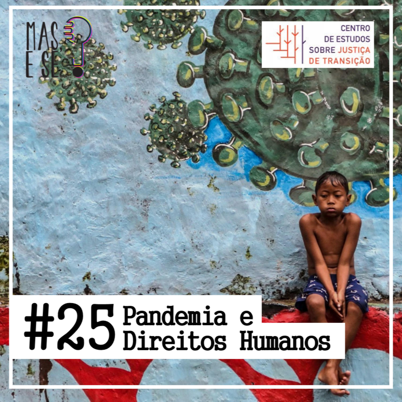 Mas e se? #25 - Pademia e Direitos Humanos