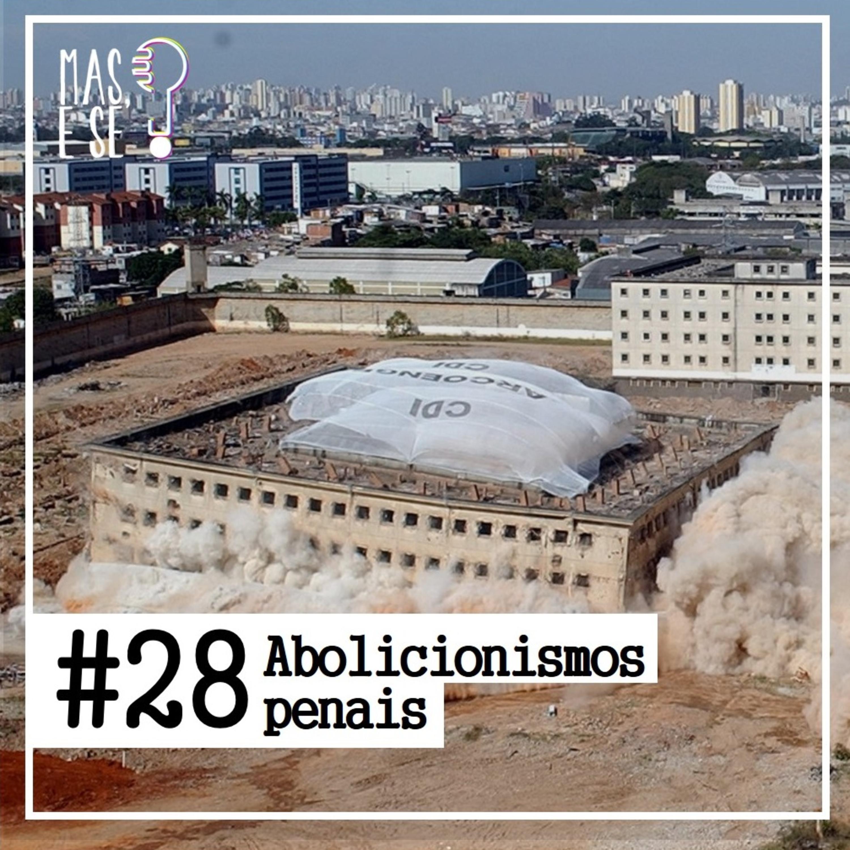 Mas e se? #28 - Abolicionismos penais