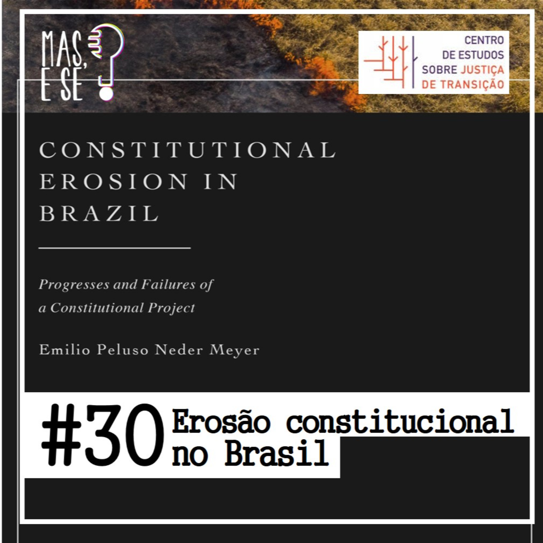 Mas e se? #30 Erosão constitucional no Brasil