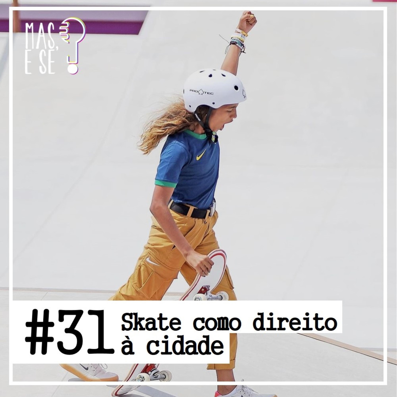 Mas e se? #31 Skate como direito à cidade