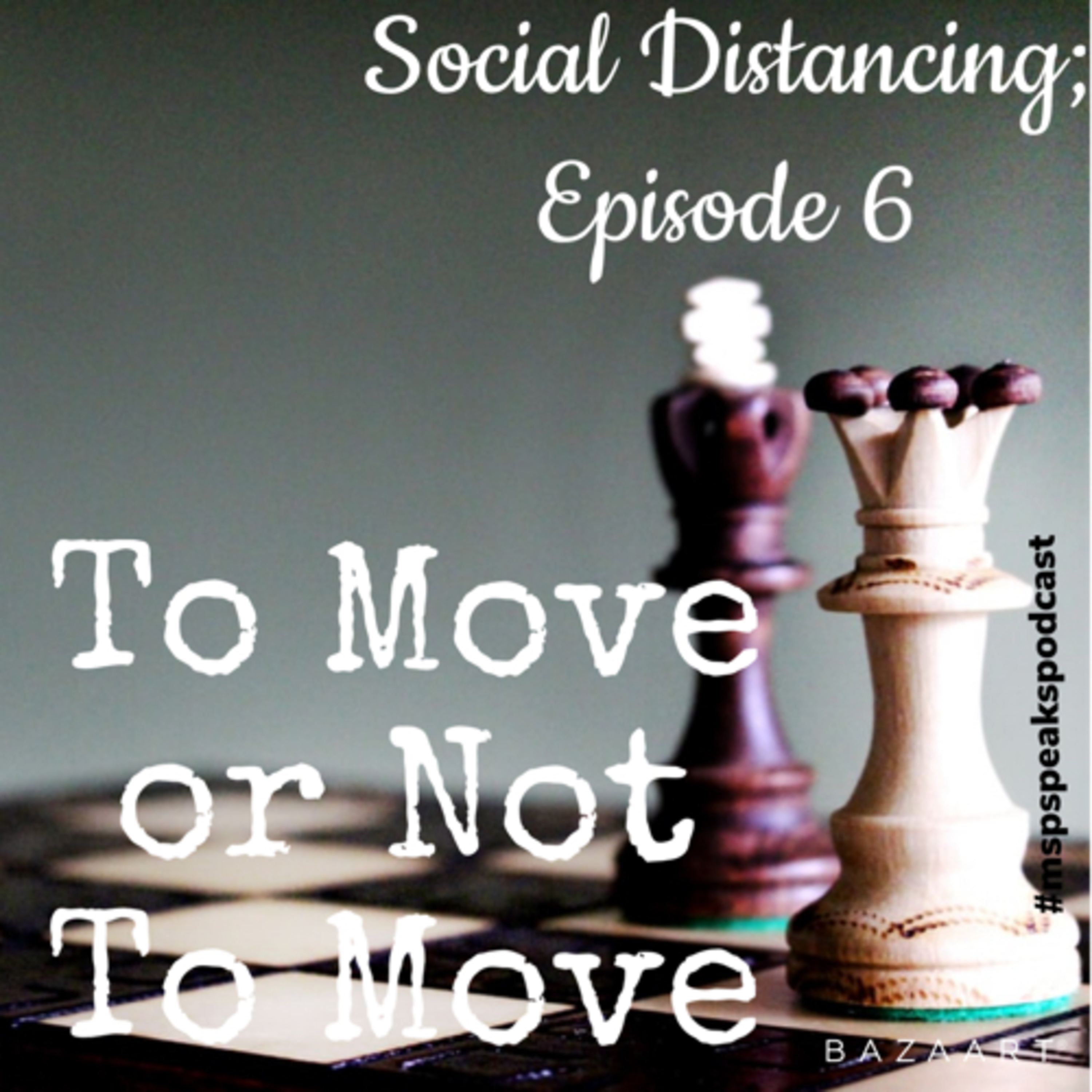 *Social Distancing - Episode 6; To Move or Not To Move