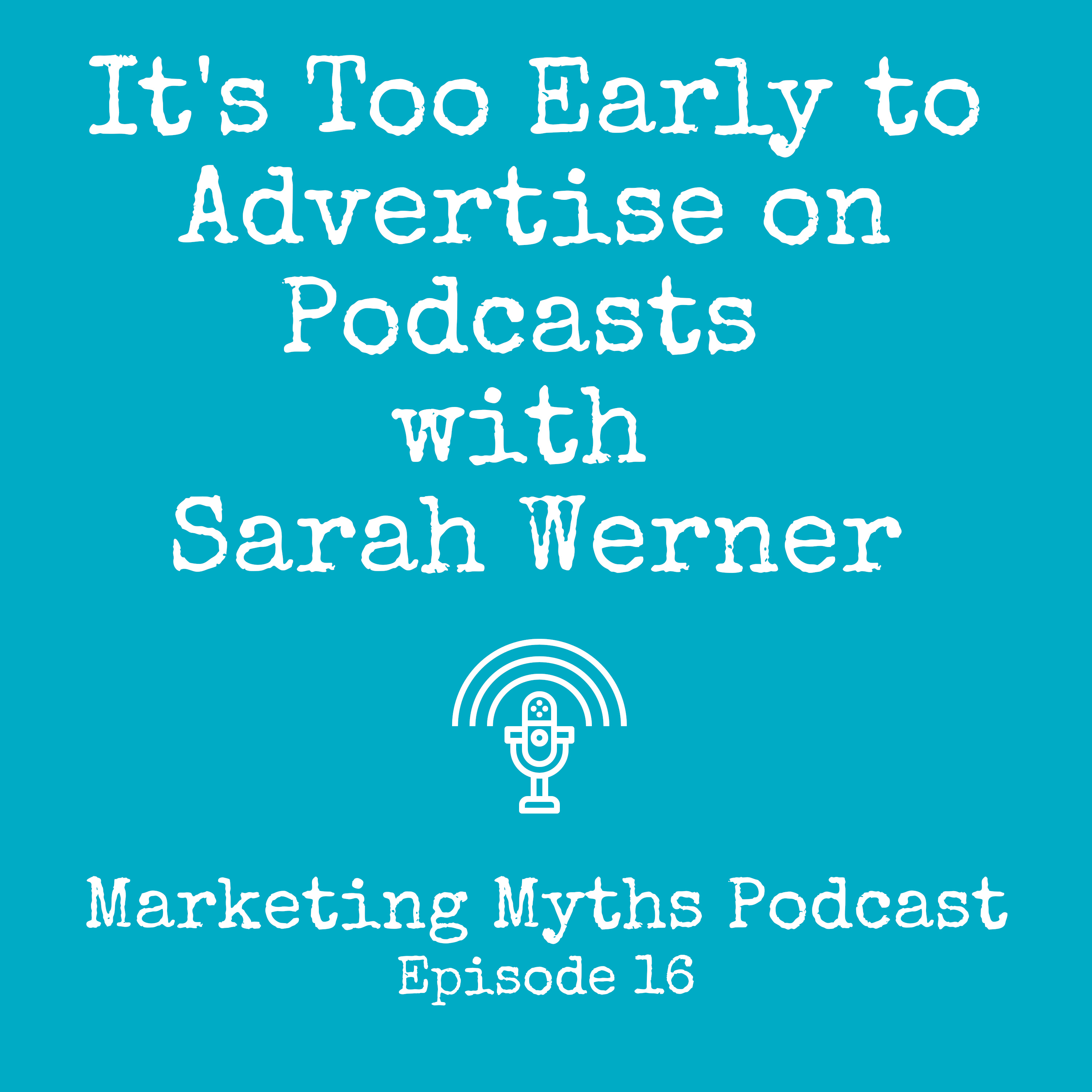 Podcast Advertising is Too Young with Sarah Werner