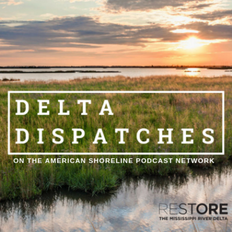 The River's Revenge with Tristan Baurick | Delta Dispatches