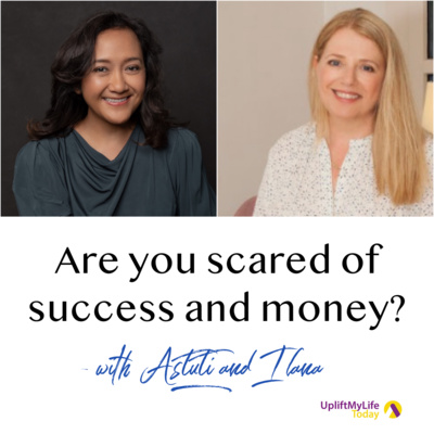 #42 - Are you scared of success and money - with Astuti and Ilana