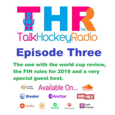 Episode 3 - Talk Hockey Radio - The One with the world cup review, the FIH rules for 2019 and a very special guest host