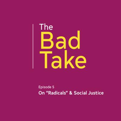 "#5 On ""Radicals"" & Social Justice"
