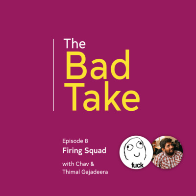 #8 Firing Squad (with Chav and Thimal Gajadeera)