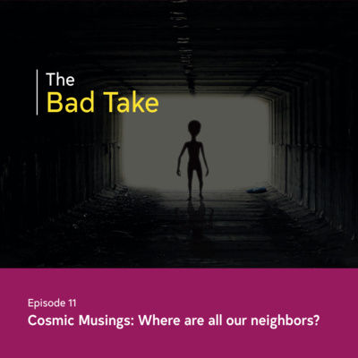 #11 Cosmic Musings: Where are all our neighbors?