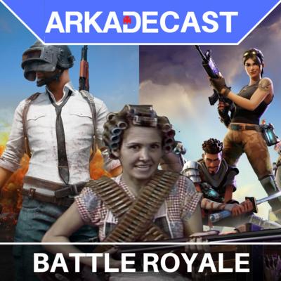Arkade Cast 01 - Battle Royale