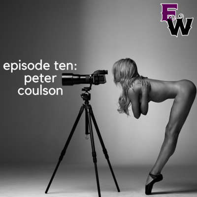 Episode Ten: A Look Behind The Lens with Peter Coulson by
