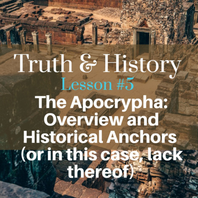 #6 Truth & History, Lesson Five: Apocrypha: Overview and Historical Anchors, in this case, lack thereof