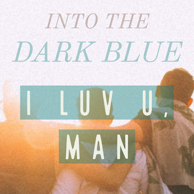 Episode 2: i luv u, man by Into the Dark Blue • A podcast on