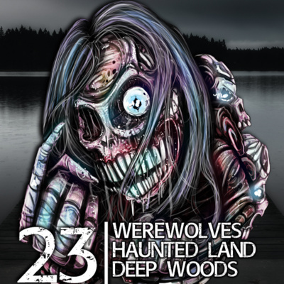 23 TRUE Deep Woods, Native American Monster, and Werewolf
