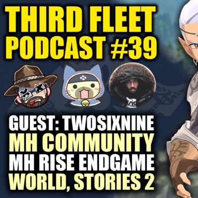 The Third Fleet Podcast #39   Guest: TwoSixNine   Community Discussion   MH Rise Endgame & More by Third Fleet Podcast • A podcast on Anchor