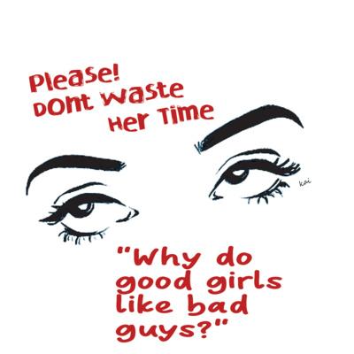 Bad girls good guys why like Why do