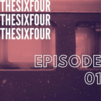 """Artwork for episode """"THE SIX FOUR // EP01"""""""